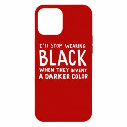 Чохол для iPhone 12 Pro Max i'll stop wearing black when they invent a darker color