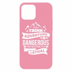 Чохол для iPhone 12 Pro Max If you think adventure is dangerous try routine it's lethal