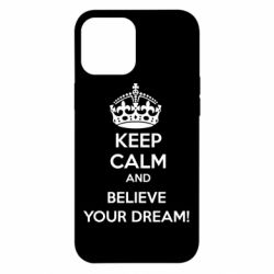 Чохол для iPhone 12 Pro Max KEEP CALM and BELIVE YOUR DREAM