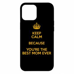 Чехол для iPhone 12 Pro Max KEEP CALM because you're the best mom ever