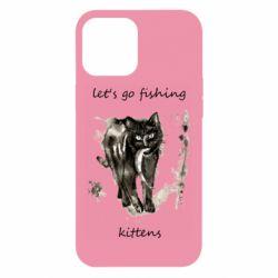 Чехол для iPhone 12 Pro Max Let's go fishing  kittens