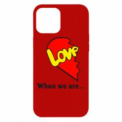 Чехол для iPhone 12 Pro Max Love Is...When we are