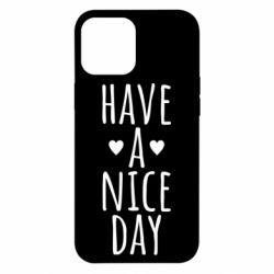 "Чохол для iPhone 12 Pro Max Text: ""Have a nice day"""