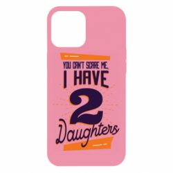 Чехол для iPhone 12 Pro Max You can't scare me i have 2 daughters
