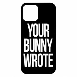 Чохол для iPhone 12 Pro Max Your bunny wrote