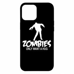 Чехол для iPhone 12 Pro Max Zombies only want a hug