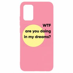 Чохол для Samsung A02s/M02s Wtf are you doing in my dreams?