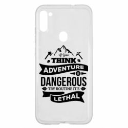 Чохол для Samsung A11/M11 If you think adventure is dangerous try routine it's lethal