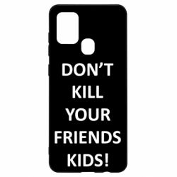 Чохол для Samsung A21s Don't kill your friends kids!