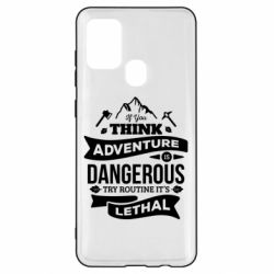 Чохол для Samsung A21s If you think adventure is dangerous try routine it's lethal