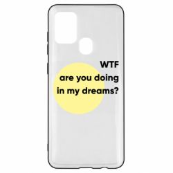 Чехол для Samsung A21s Wtf are you doing in my dreams?