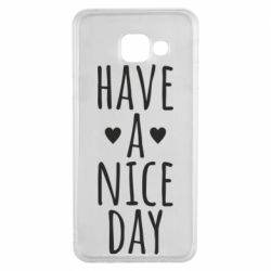 "Чохол для Samsung A3 2016 Text: ""Have a nice day"""