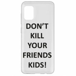 Чохол для Samsung A31 Don't kill your friends kids!