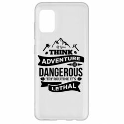 Чохол для Samsung A31 If you think adventure is dangerous try routine it's lethal