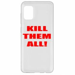 Чехол для Samsung A31 Kill them all!