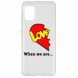 Чехол для Samsung A31 Love Is...When we are