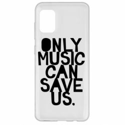 Чехол для Samsung A31 Only music can save us.