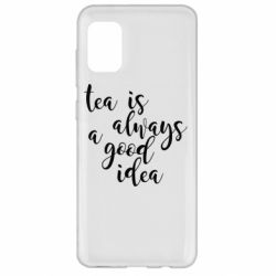 Чохол для Samsung A31 Tea is always a good idea