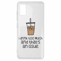 Чохол для Samsung A41 I drink too much and that's an issue