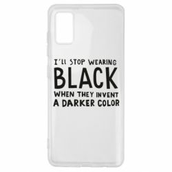 Чохол для Samsung A41 i'll stop wearing black when they invent a darker color