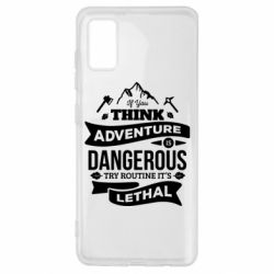 Чохол для Samsung A41 If you think adventure is dangerous try routine it's lethal