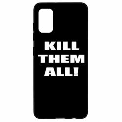 Чехол для Samsung A41 Kill them all!