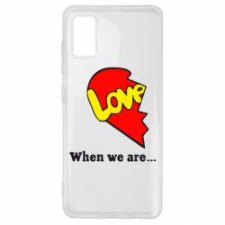 Чехол для Samsung A41 Love Is...When we are