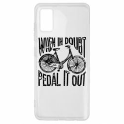 Чохол для Samsung A41 When in doubt pedal it out