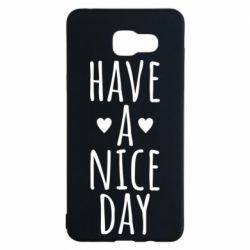 "Чохол для Samsung A5 2016 Text: ""Have a nice day"""