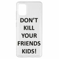 Чохол для Samsung A51 Don't kill your friends kids!