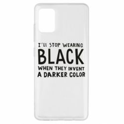 Чохол для Samsung A51 i'll stop wearing black when they invent a darker color