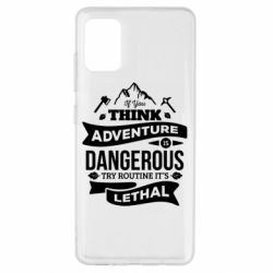 Чохол для Samsung A51 If you think adventure is dangerous try routine it's lethal