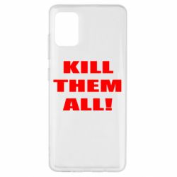 Чехол для Samsung A51 Kill them all!