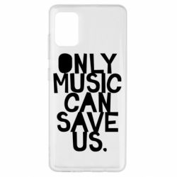 Чехол для Samsung A51 Only music can save us.