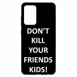 Чохол для Samsung A52 5G Don't kill your friends kids!