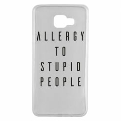 Чохол для Samsung A7 2016 Allergy To Stupid People