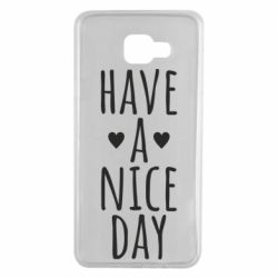 "Чохол для Samsung A7 2016 Text: ""Have a nice day"""