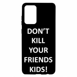 Чохол для Samsung A72 5G Don't kill your friends kids!