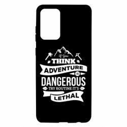 Чохол для Samsung A72 5G If you think adventure is dangerous try routine it's lethal