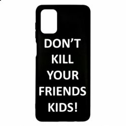 Чохол для Samsung M51 Don't kill your friends kids!