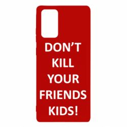 Чехол для Samsung Note 20 Don't kill your friends kids!