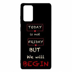 Чехол для Samsung Note 20 Today is not friday but we will Begin