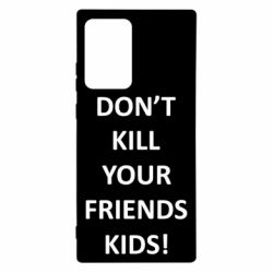 Чохол для Samsung Note 20 Ultra Don't kill your friends kids!
