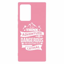 Чохол для Samsung Note 20 Ultra If you think adventure is dangerous try routine it's lethal