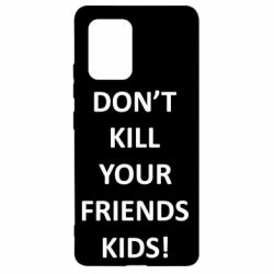 Чохол для Samsung S10 Don't kill your friends kids!