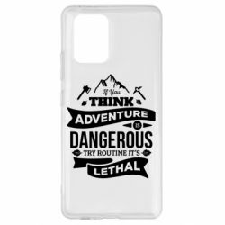 Чохол для Samsung S10 If you think adventure is dangerous try routine it's lethal