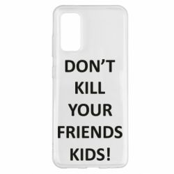 Чохол для Samsung S20 Don't kill your friends kids!