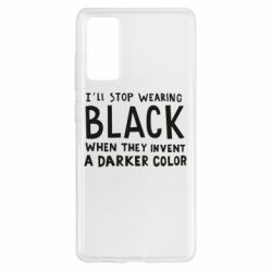 Чохол для Samsung S20 FE i'll stop wearing black when they invent a darker color
