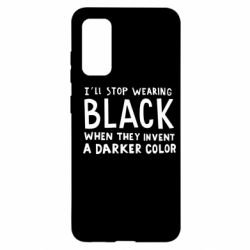 Чохол для Samsung S20 i'll stop wearing black when they invent a darker color