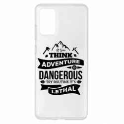 Чохол для Samsung S20+ If you think adventure is dangerous try routine it's lethal